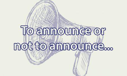To Announce or Not To Announce… that is the question.