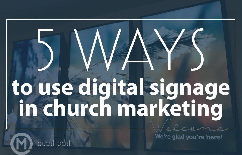 5 Ways To Use Digital Signage in Church Marketing
