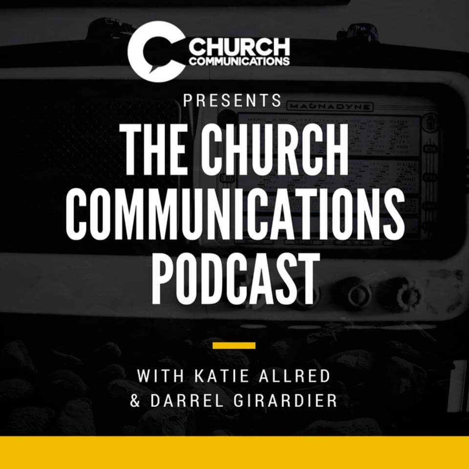 The Church Communications Podcast with Darrel Girardier & Katie Allred