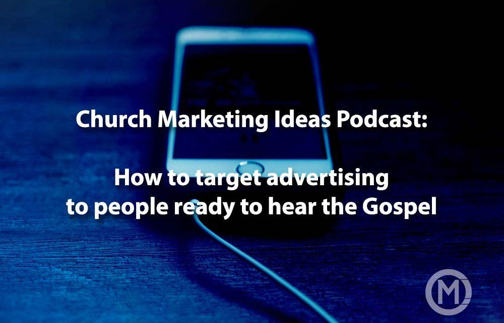 Podcast: How to target advertising to people who are ready to hear the Gospel