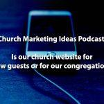 Podcast: Is my church's website for new guests or our congregation?