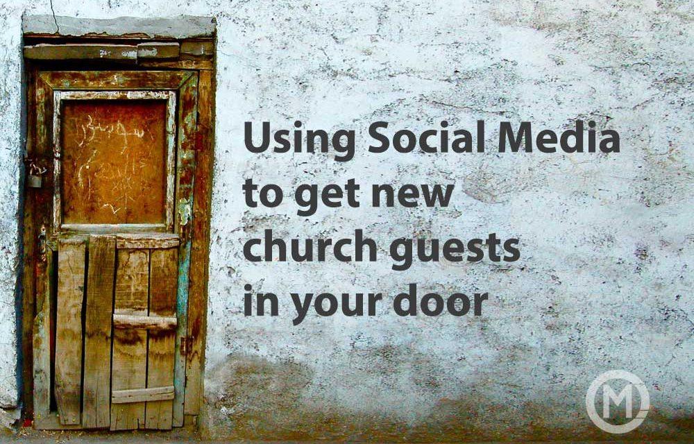 Using Social Media to get new church guests in your door